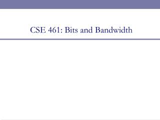 CSE 461: Bits and Bandwidth