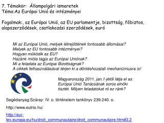 7. T�mak�r:   �llampolg�ri ismeretek� T�ma:Az Eur�pai Uni� �s int�zm�nyei