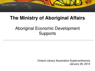 The Ministry of Aboriginal Affairs Aboriginal Economic Development Supports