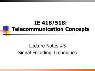 IE 418/518: Telecommunication Concepts