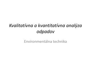 Kvalitatívna a kvantitatívna analýza odpadov