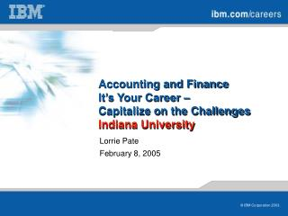 Accounting and Finance It's Your Career –  Capitalize on the Challenges Indiana University