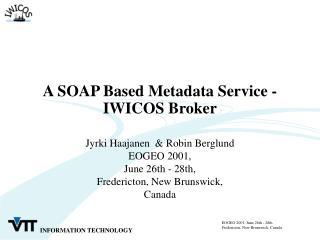A SOAP Based Metadata Service - IWICOS Broker