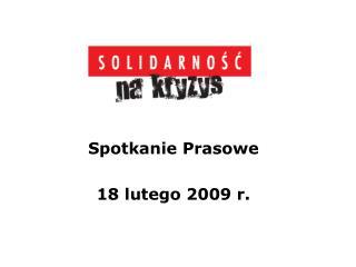 Spotkanie Prasowe 18 lutego 2009 r.