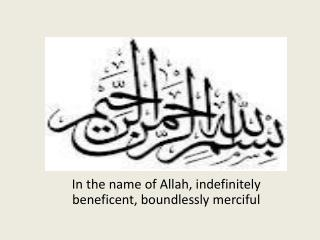 In the name of Allah, indefinitely beneficent, boundlessly merciful