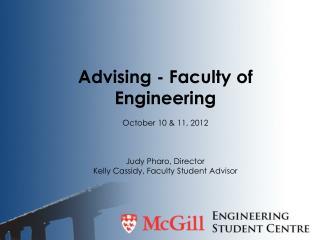 Advising - Faculty of Engineering October 10 & 11, 2012 Judy Pharo, Director