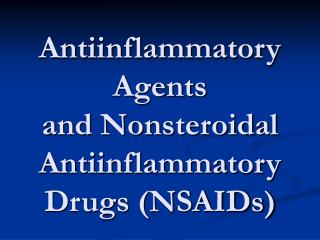 Antiinflammatory Agents  and Nonsteroidal Antiinflammatory Drugs (NSAIDs)
