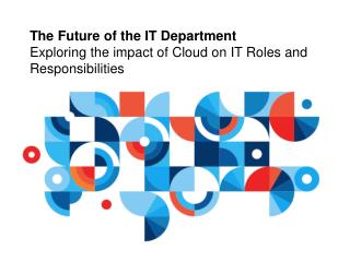The Future of the IT Department Exploring the impact of Cloud on IT Roles and Responsibilities