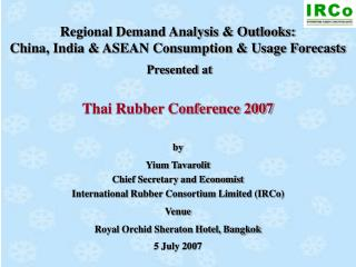 by Yium Tavarolit Chief Secretary and Economist International Rubber Consortium Limited (IRCo)