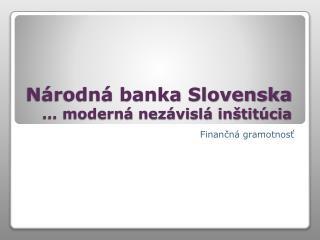 Národná banka Slovenska ... moderná nezávislá inštitúcia