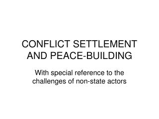 CONFLICT SETTLEMENT AND PEACE-BUILDING