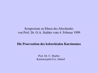 Symposium zu Ehren des Abschiedes  von Prof. Dr. G.A. Stalder vom 4. Februar 1999