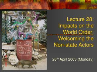 Lecture 28:  Impacts on the  World Order: Welcoming the  Non-state Actors