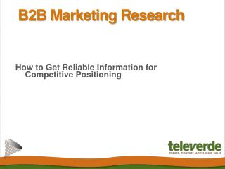 B2B Marketing Research:  How to Get Reliable Information for