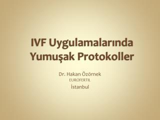 IVF  Uygulamalarında Yumuşak Protokoller
