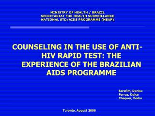 MINISTRY OF HEALTH / BRAZIL SECRETARIAT FOR HEALTH SURVEILLANCE NATIONAL STD/AIDS PROGRAMME (NSAP)