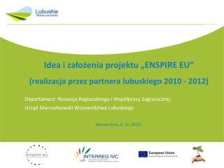 """Idea i założenia projektu """"ENSPIRE EU""""   (realizacja przez partnera lubuskiego 2010 - 2012)"""