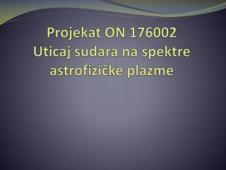 Projekat ON  176002 Uticaj sudara na spektre astrofizičke plazme