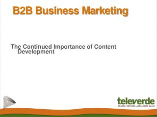 B2B Business Marketing:  The Continued Importance of Content