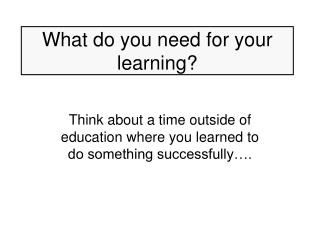 What do you need for your learning?