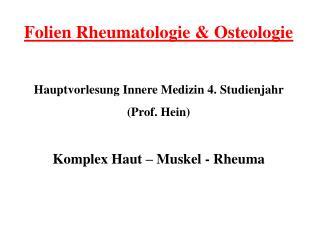 Folien Rheumatologie & Osteologie Hauptvorlesung Innere Medizin 4. Studienjahr  (Prof. Hein)