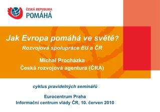 cyklus pravidelných seminářů Eurocentrum Praha Informační centrum vlády ČR, 10. červen 2010