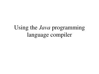 Using the  Java  programming language compiler