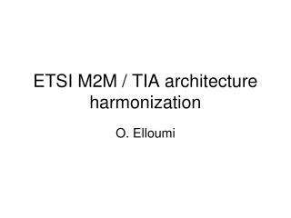 ETSI M2M / TIA architecture harmonization