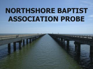 NORTHSHORE BAPTIST ASSOCIATION PROBE