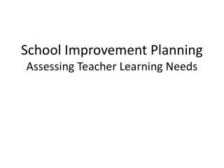 School Improvement Planning Assessing Teacher Learning Needs