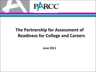The Partnership for Assessment of Readiness for College and Careers  June 2011