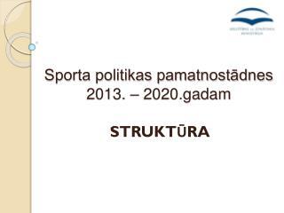 Sporta politikas pamatnostādnes   2013. – 2020.gadam
