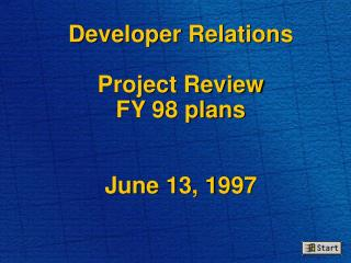 Developer Relations Project Review FY 98 plans June 13, 1997