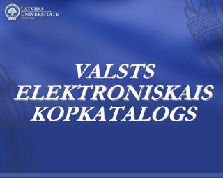VALSTS ELEKTRONISKAIS KOPKATALOGS