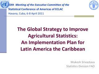 Mukesh Srivastava  Statistics Division FAO