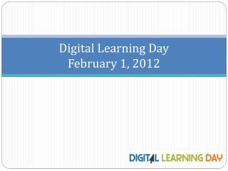 Digital  Learning Day February  1, 2012