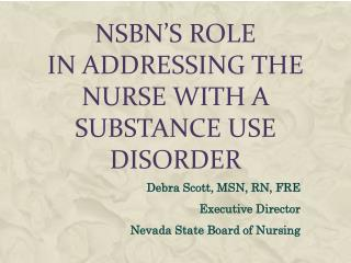 NSBN's Role  in Addressing the Nurse with a Substance  Use Disorder