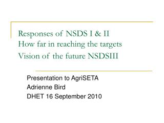 Responses of NSDS I & II How far in reaching the targets Vision of the future NSDSIII