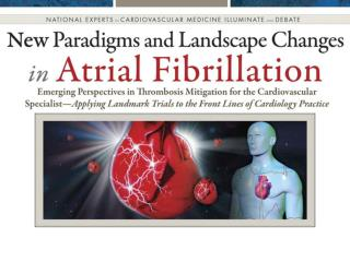 New Paradigms and Landscape Changes in  Atrial Fibrillation  Emerging Perspectives in Thrombosis Mitigation for the Card