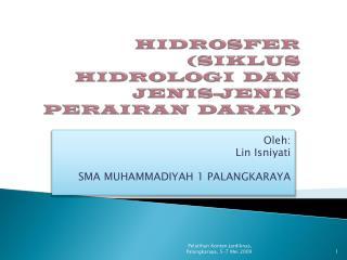 HIDROSFER (SIKLUS HIDROLOGI  DAN JENIS-JENIS PERAIRAN  DARAT)