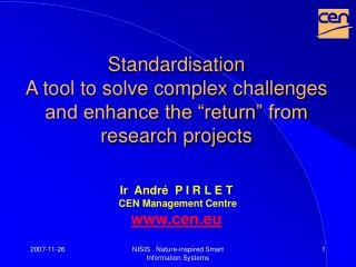 Ir  André  P I R L E T  CEN Management Centre cen.eu