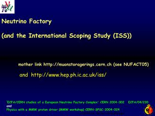 Neutrino Factory  (and the International Scoping Study (ISS))