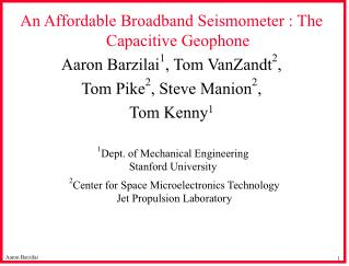 An Affordable Broadband Seismometer : The Capacitive Geophone Aaron Barzilai1, Tom VanZandt2, Tom Pike2, Steve Manion2,