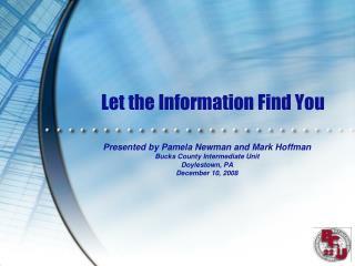 Let the Information  Find You