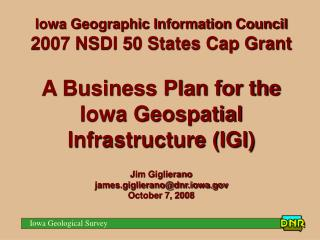 Iowa Geographic Information Council 2007 NSDI 50 States Cap Grant A Business Plan for the