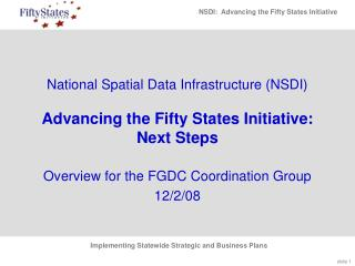 National Spatial Data Infrastructure (NSDI)  Advancing the Fifty States Initiative: Next Steps
