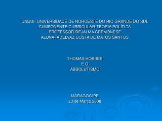 UNIJUI- UNIVERSIDADE DE NOROESTE DO RIO GRANDE DO SUL CUMPONENTE CURRICULAR-TEORIA POL TICA PROFESSOR-DEJALMA CREMONESE