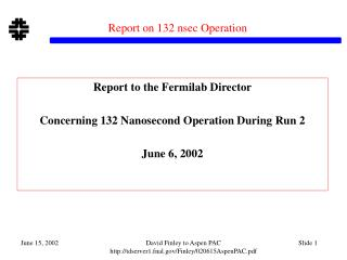 Report on 132 nsec Operation