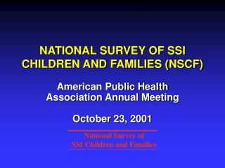 NATIONAL SURVEY OF SSI CHILDREN AND FAMILIES (NSCF)