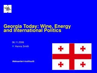 Georgia Today: Wine, Energy and International Politics